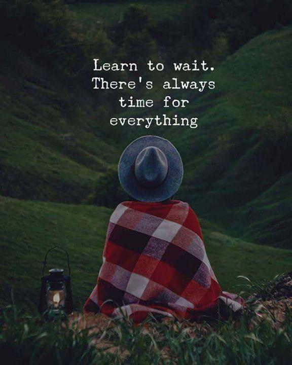Learn to wait..
