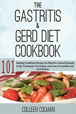 The Gastritis & GERD Diet Cookbook: 101 Healing Cookbook Recipes for Effective Natural Remedy in the Treatment, Prevention and Cure of Gastritis and Acid Reflux
