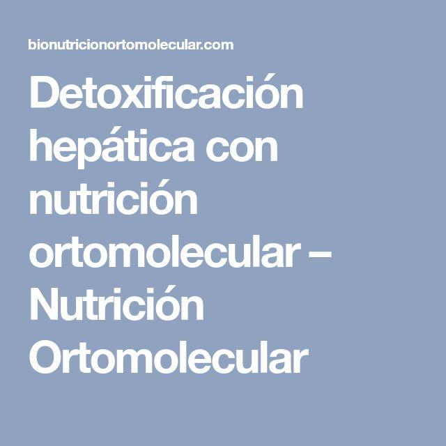 Detoxificación hepática con nutrición ortomolecular – Nutrición Ortomolecular