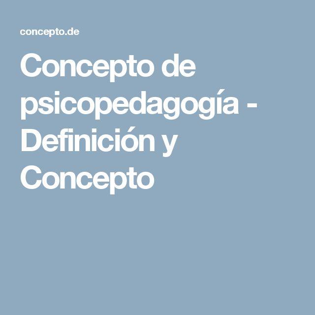 Concepto de psicopedagogía - Definición y Concepto
