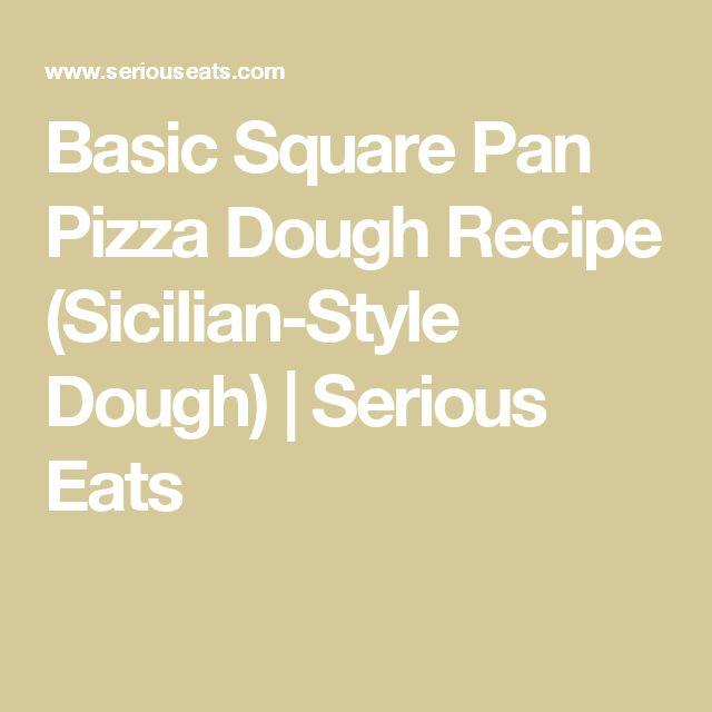 Basic Square Pan Pizza Dough Recipe (Sicilian-Style Dough) | Serious Eats