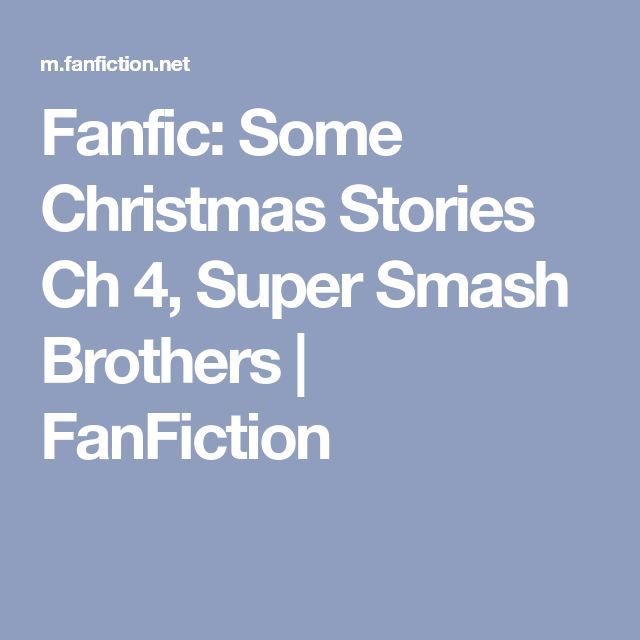 Fanfic: Some Christmas Stories Ch 4, Super Smash Brothers | FanFiction