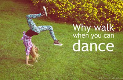 Why walk when you can dance xx