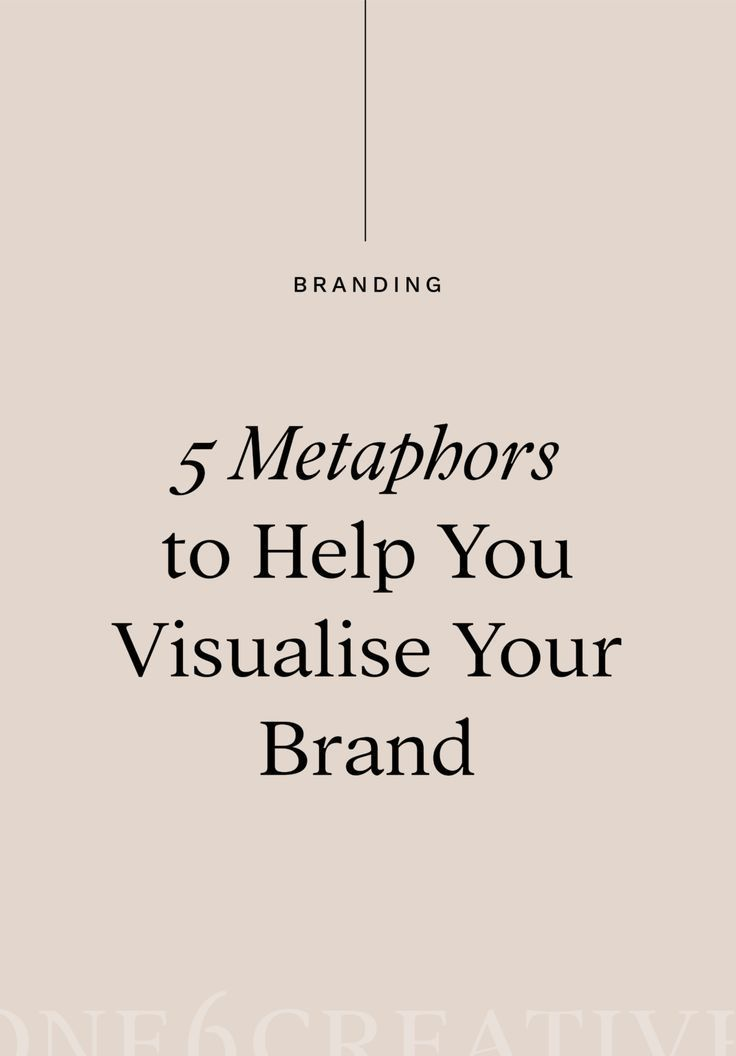 5 Metaphors To Help You Visualise Your Brand In 2020 Branding Your Business Branding Resources Marketing Advice