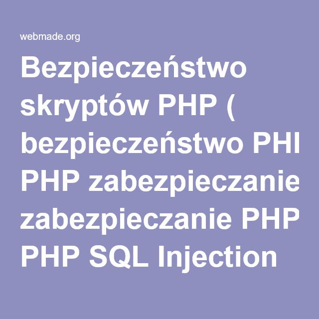 Bezpieczeństwo skryptów PHP ( bezpieczeństwo PHP zabezpieczanie PHP SQL Injection Cross-site scripting XSS Cross-site request forgery CSRF Session Fixation Session Hijacking register_globals include ) - webmade.org