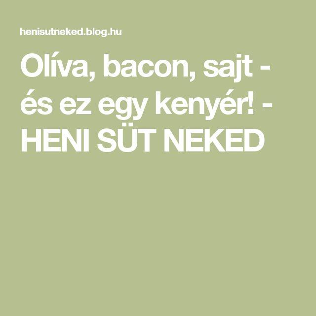 Olíva, bacon, sajt - és ez egy kenyér! - HENI SÜT NEKED