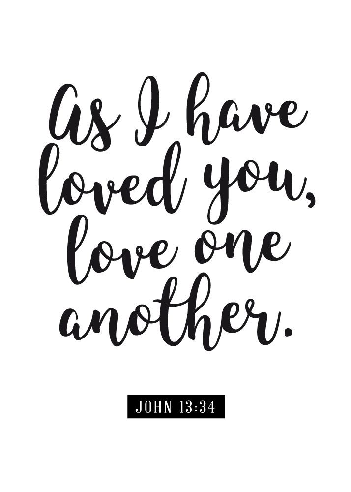 $5 Bible Verse Prints - As I have loved you, love one another. – John 13:34  Jesus knew that relationships are the most valuable asset that we have, but at times the most difficult to maintain. To love one another is to love as Christ loves us.  -Different size options available #loveoneanother