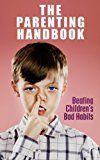Free Kindle Book -   The Parenting Handbook: Overcoming Children's Bad Habits (bad habits, nose picking, finger biting, discipline, parenting Book 1)