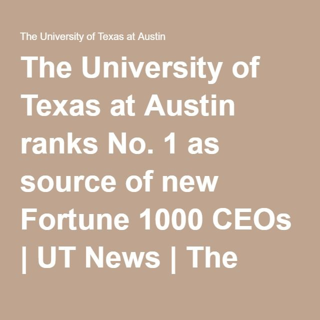 The University of Texas at Austin ranks No. 1 as source of new Fortune 1000 CEOs | UT News | The University of Texas at Austin