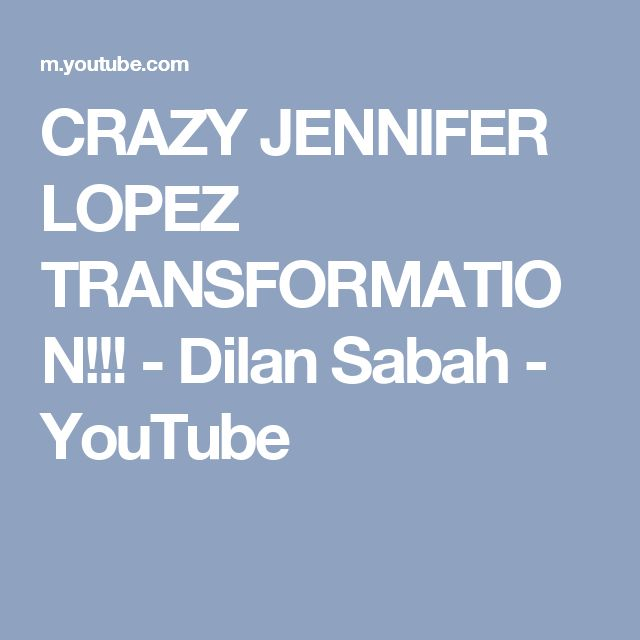 CRAZY JENNIFER LOPEZ TRANSFORMATION!!! - Dilan Sabah - YouTube