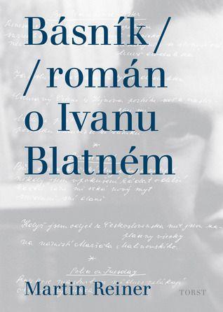 Básník: román o Ivanu Blatném
