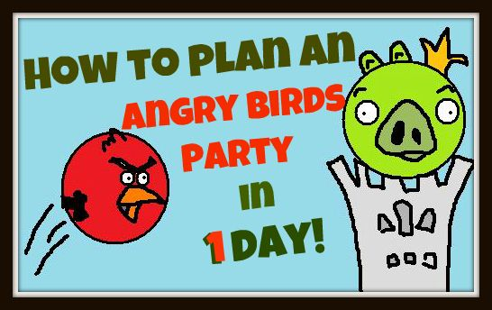 Planning an Angry Birds party in ONE DAY!  Fun ideas!  Freshly Completed: Angry Birds Party!