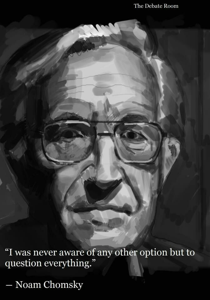Noam Chomsky - be inspired by the man He is/was never afraid to challenge those who'd seek to imprison, or anyone who'd use force to gain power, don't be afraid of those who'd use terrorize to bend people to do their will. Instead look to those who will question everything, who think with compassion, justice for all and with an eye toward democracy and equal rights for one. Be inspired to always do the right thing for human sake.