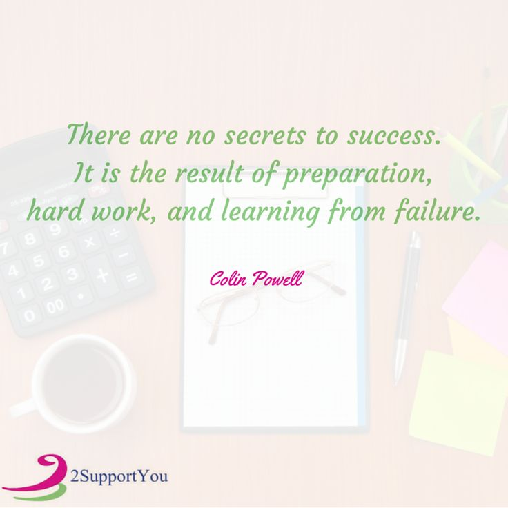 There are no secrets to succes. It is the result of preparation, hard work, and learning from failure. - Colin Powell