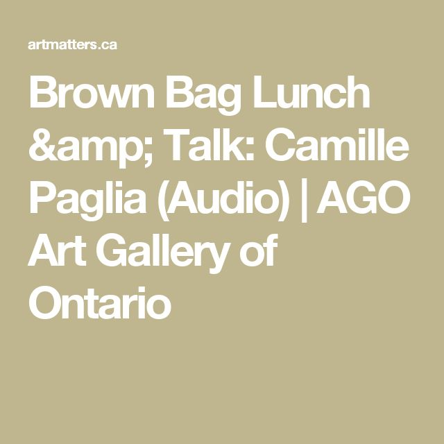 Brown Bag Lunch & Talk: Camille Paglia (Audio)  |  AGO Art Gallery of Ontario
