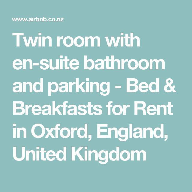 Twin room with en-suite bathroom and parking - Bed & Breakfasts for Rent in Oxford, England, United Kingdom