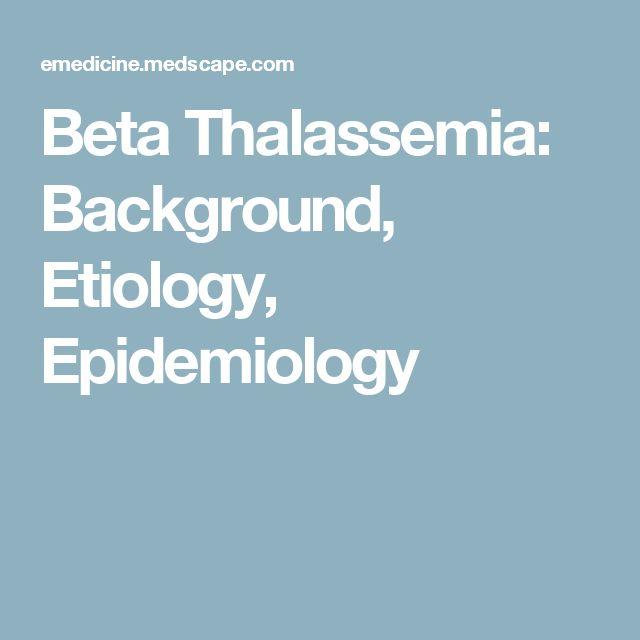 Beta Thalassemia: Background, Etiology, Epidemiology