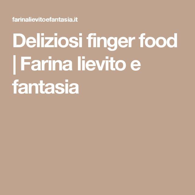 Deliziosi finger food | Farina lievito e fantasia