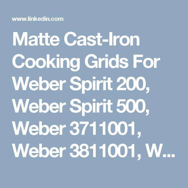 Matte Cast-Iron Cooking Grids For Weber Spirit 200, Weber Spirit 500, Weber 3711001, Weber 3811001, Weber 4411001, Weber 4411411, Weber 4511001 Gas Grill Models