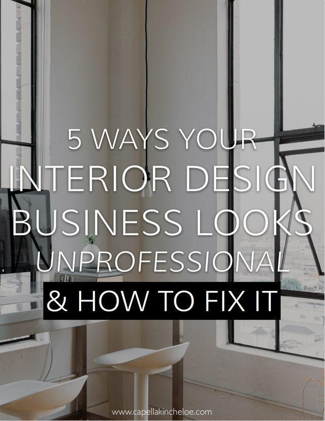5 Ways Your Interior Design Business Looks Unprofessional Capella Kincheloe Interior Design Business Business Design Best Interior Design Websites