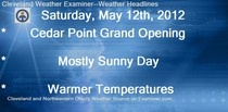 Saturday, May 12th, 2012 edition of the Cleveland Weather Examiner is available at Examiner.com.  Mostly cloudy skies with warm temperatures is the forecast for Cleveland today.  Clouds will increase tonight and showers will be in the forecast for Mother's Day.  Check it out in today's edition.  Cleveland Weather Examiner is proud to announce the expansion of forecast for all of Ohio.  Golf, Fishing, amusement parks, Ohio Turnpike and more.  Check it out on the slideshow.