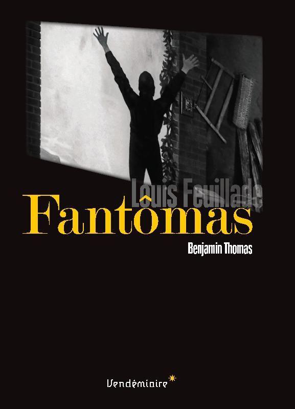 Critique Livre/ Fantômas de Louis Feuillade par Benjamin Thomas  En librairie aux éditions Vendémiaire