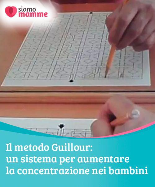 Il metodo Guillour per aumentare la concentrazione dei bambini Il metodo Guillour serve ad aumentare la concentrazione nei bambini e si basa sulla realizzazione di esercizi strutturati attraverso tratti e linee.