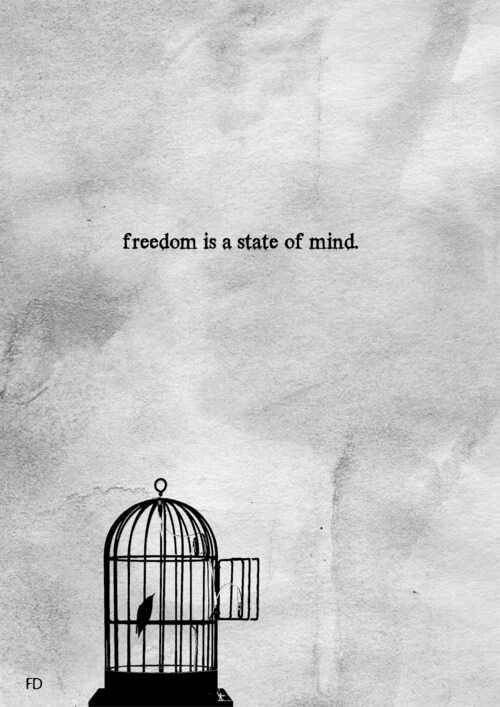 freedom is a state if mind. live. think.