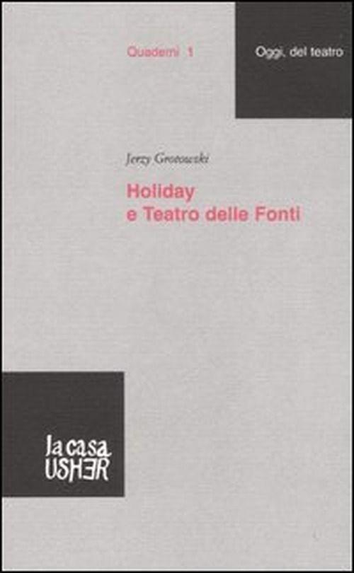 "Jerzy Grotowski ""Holiday e Teatro delle Fonti"". La casa Usher"