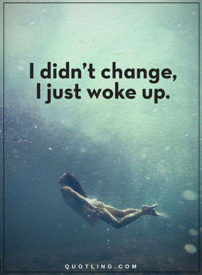 Change Quotes I Didnt Change I Just Woke Up Quotes Pinterest