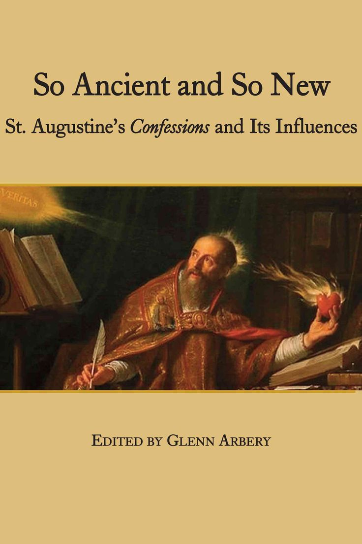 So Ancient and So New: St. Augustine's Confessions and Its Influence