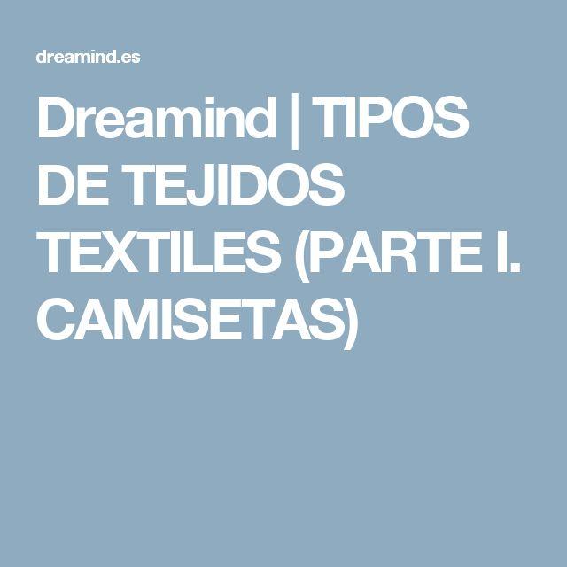 Dreamind | TIPOS DE TEJIDOS TEXTILES (PARTE I. CAMISETAS)