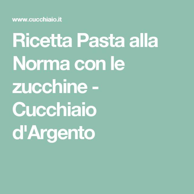 Ricetta Pasta alla Norma con le zucchine - Cucchiaio d'Argento