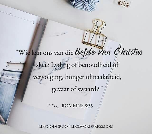 """ROMEINE 8:35 """"Wie kan ons van die liefde van Christus skei? Lyding of benoudheid of vervolging, honger of naaktheid, gevaar of swaard? """"  Ons kan nie geskei word van die liefde van God nie #LiefGodGrootliks"""