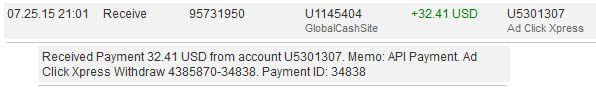 AdCickXpress is paying non-stop on daily basis. Withdrawals are processed twice a day. Great site.  The amount of 32.41 USD has been deposited to your Perfect Money account. Accounts: U5301307->U1145404. Memo: API Payment. Ad Click Xpress Withdraw 4385870-34838..   Date: 21:01 25.07.15. Batch: 95731950.  http://www.adclickxpress.com/?r=7k83qahtmuvr