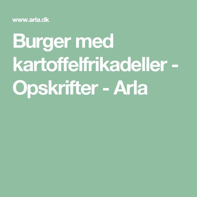 Burger med kartoffelfrikadeller - Opskrifter - Arla