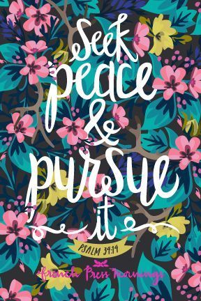 Seek Peace & Pursue It - Psalm 34:14