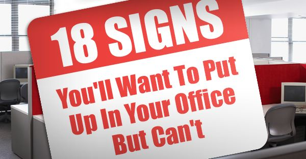 18 Office Warning Signs You Ll Want To Put Up But Can T
