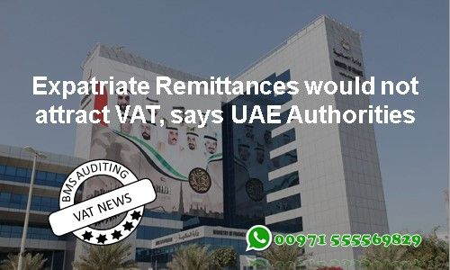 "Expatriate Remittances would not attract VAT, says UAE Authorities  As the Value Added Tax (VAT) is implemented from 1st January 2018, the UAE VAT authorities have clarified that the money remittance outflows will be exempted from levy of tax. ""The five per cent VAT tax would be levied on the remittance service fees, rather than the remittances themselves,"" said UAE Federal Tax Authority (FTA) director-general Khalid Al Bustani. Foreign Exchange and Remittance Group chairman Mohammed Al…"