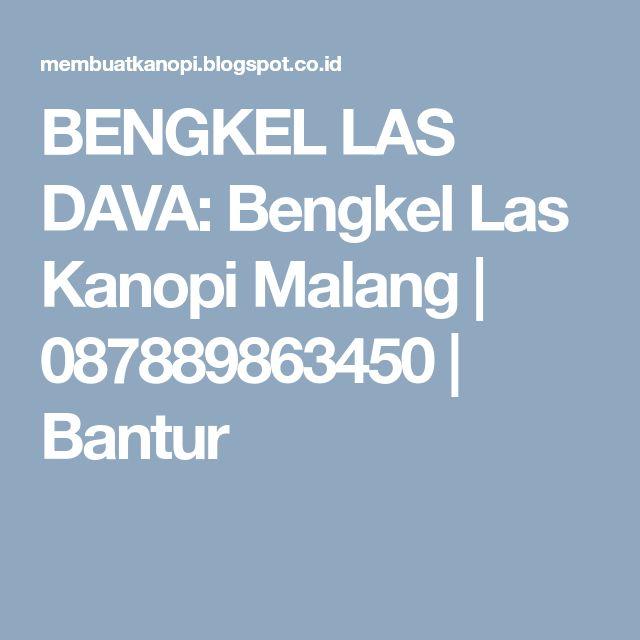 BENGKEL LAS DAVA: Bengkel Las Kanopi Malang   087889863450   Bantur