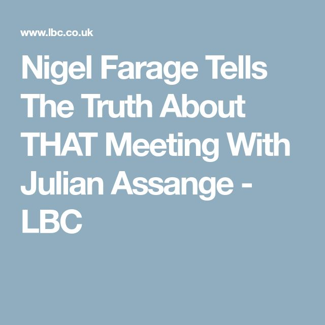 Nigel Farage Tells The Truth About THAT Meeting With Julian Assange - LBC
