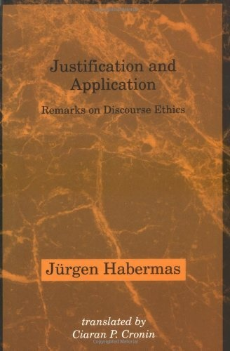 Justification and Application: Remarks on Discourse Ethics (Studies in Contemporary German Social Thought) by Jürgen Habermas, http://www.amazon.com/dp/0262581361/ref=cm_sw_r_pi_dp_0fnMrb1JG2XGM