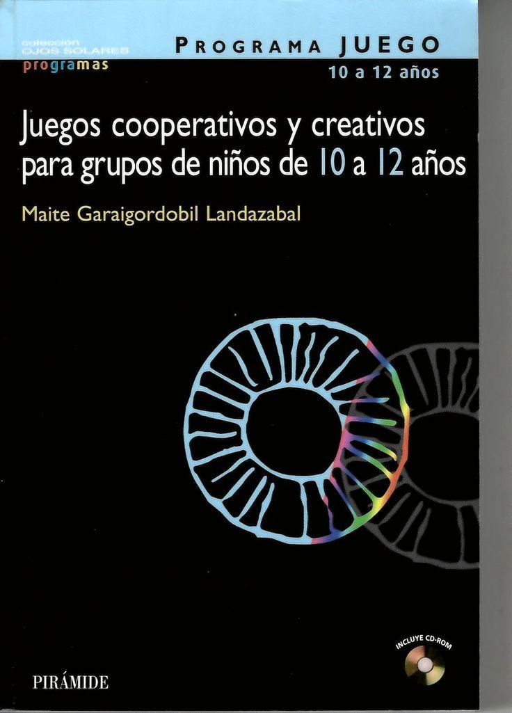 Programa juego 10 a 12 años : juegos cooperativos y creativos para grupos de niños de 10 a 12 años / Maite Garaigordobil Landazabal http://absysnetweb.bbtk.ull.es/cgi-bin/abnetopac01?TITN=542837