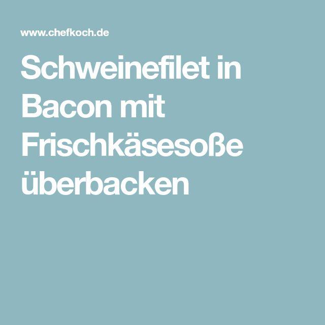 Schweinefilet in Bacon mit Frischkäsesoße überbacken