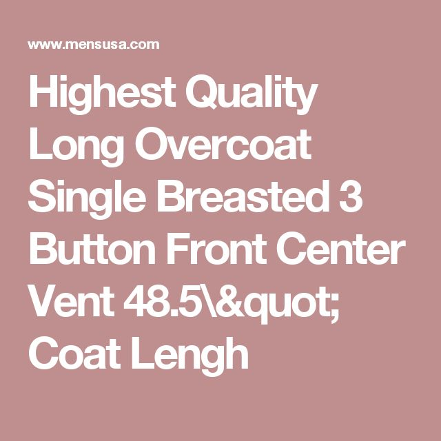"Highest Quality Long Overcoat Single Breasted 3 Button Front Center Vent 48.5"" Coat Lengh"
