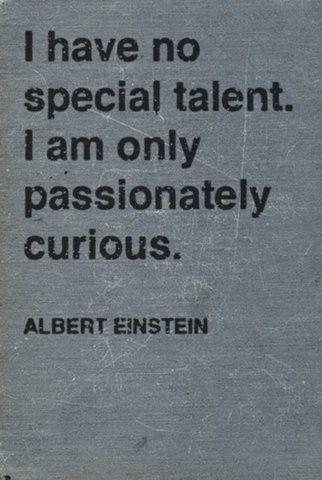 EinsteinPassion Curious, Truths, Well Said, So True, Albert Einstein Quotes, Albert Einstein, Favorite Quotes, Inspiration Quotes, Totally Me