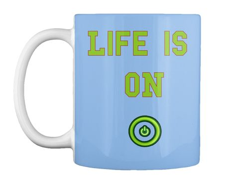 Life Is   On Powder Blue Mug Front