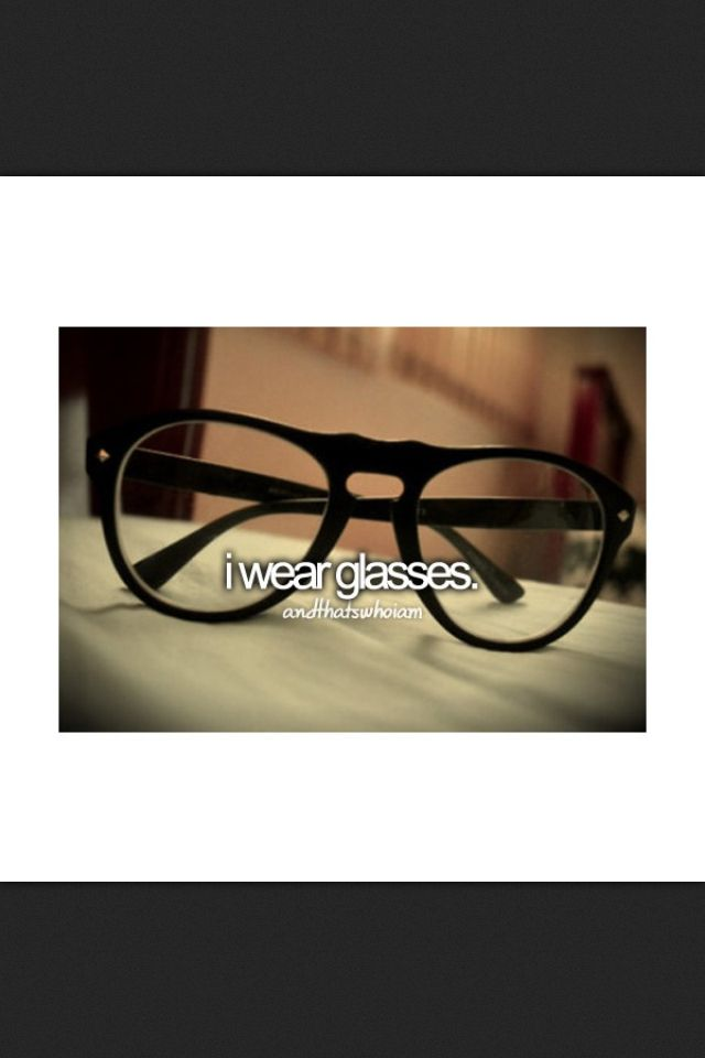 Yes... Yes I do. No I'm not a nerd. I HAVE to wear them. No my eyesight isn't completely terrible, I can see up close. Just not distance.