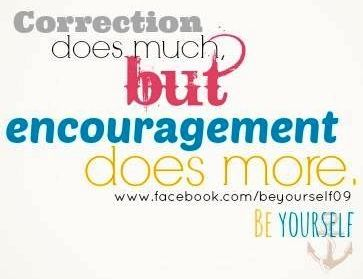Encouragement vs correction quote via www.Facebook.com/BeYourself09