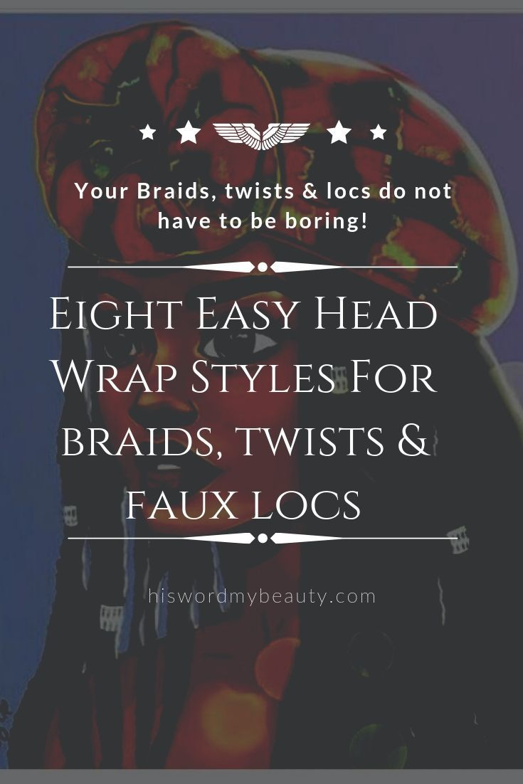 Eight Easy Head Wrap Styles For Braids, Twists & Faux Locs  – Natural Hair Community Board